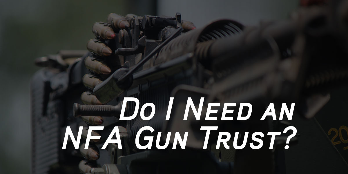 What is an NFA Gun Trust and Do I Need One?
